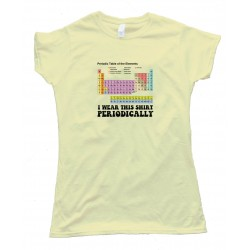 Womens Colorful I Wear This Shirt Periodically - Tee Shirt