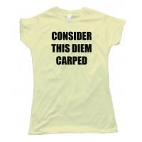 Womens Consider This Diem Carped - Tee Shirt