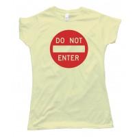Womens Do Not Enter Street Sign - Tee Shirt