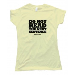 Womens Do Not Read The Next Sentence - Tee Shirt