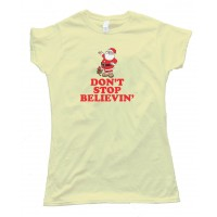 Womens Don'T Stop Believin' Santa Claus Christmas - Tee Shirt