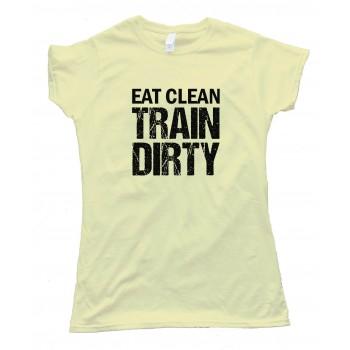 Womens Eat Clean Train Dirty - Tee Shirt