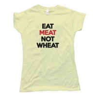 Womens Eat Meat Not Wheat Tee Shirt