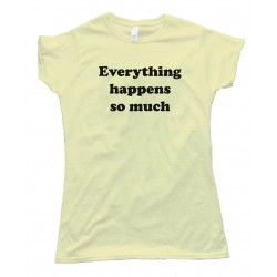 Womens Everything Happens So Much - Meme Horse Twitter - Tee Shirt