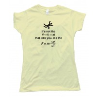 Womens Falling It'S Not The Vf=Viat That Kills You Its The F=M Delta V Delta T - Tee Shirt