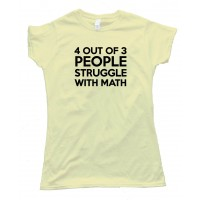 Womens Four Out Of Three People Struggle With Math Tee Shirt