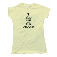 Womens Freak Out And Run Around Keep Calm And Carry On Spoof - Tee Shirt