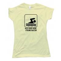Womens Hey Over Here - I Found Bacon - Tee Shirt