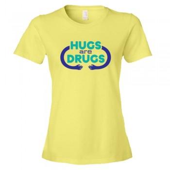 Womens Hugs Are Drugs - Tee Shirt