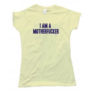 Womens I Am A Motherfucker - Tee Shirt