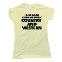 Womens I Like Both Kinds Of Music Country And Western Tee Shirt