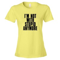 Womens I'M Not With Stupid Anymore - Tee Shirt