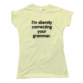 Womens I'M Silently Correcting Your Grammar Tee Shirt