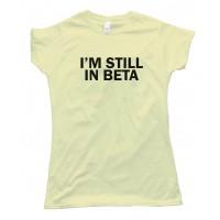 Womens I'M Still In Beta - Tee Shirt