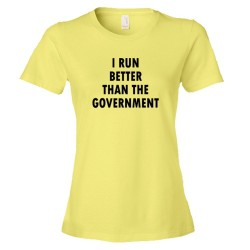 Womens I Run Better Than The Government - Tee Shirt