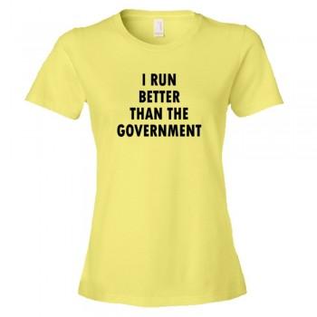 Womens I Run Better Than The Government - Tee Shirt