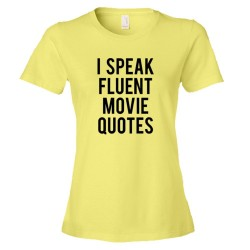 Womens I Speak Fluent Movie Quotes - Tee Shirt