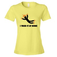 Womens I Tried It At Home Jackass On Fire - Tee Shirt