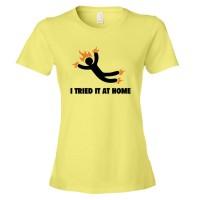 Womens I Tried It At Home Jackass On Fire - Tee Shirt