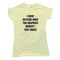 Womens I Went Outside Once The Graphics Weren'T That Great - Tee Shirt