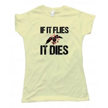 Womens If It Flies It Dies - Tee Shirt