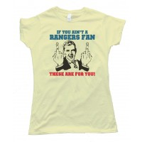 Womens If You Ain'T A Rangers Fan - These Are For You! New York Rangers Tee Shirt