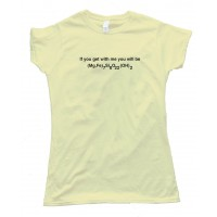 Womens If You Get With Me You Will Be Cumming Tonite - Chemistry Nerd - - Tee Shirt