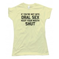Womens If You'Re Not Into Oral Sex Keep Your Mouth Shut Tee Shirt