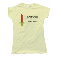 Womens It'S Dangerous To Go Alone Take This Tee Shirt