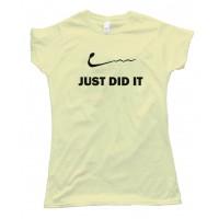 Womens Just Did It - Nike - Sperm - Sex - Tee Shirt