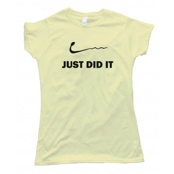 Womens Just Did It - Nike - Sperm - Sex - Tee Shirt