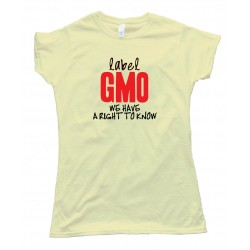 Womens Label Gmo - We Have A Right To Know - Tee Shirt