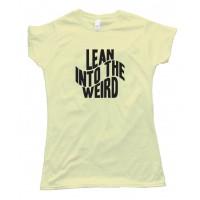 Womens Lean Into The Weird - Tee Shirt