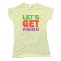 Womens Let'S Get Weird - Party - Tee Shirt