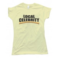 Womens Local Celebrity Tee Shirt