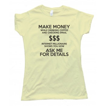 Womens Make Money While Drinking Coffee And Checking Email Tee Shirt