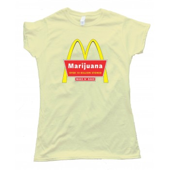 Womens Marijuana Mcdonalds Over 10 Billion Stoned Tee Shirt