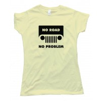 Womens No Road No Problem Jeep - Tee Shirt