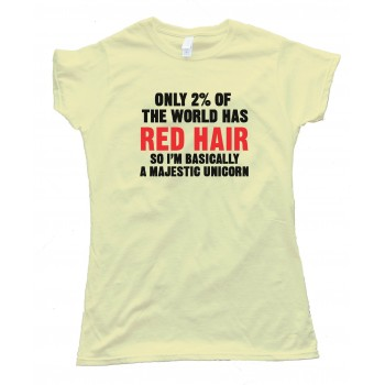 Womens Only 2% Of The World Has Red Hair So I'M Basically A Majestic Unicorn Tee Shirt