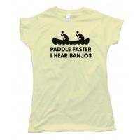 Womens Paddle Faster I Hear Banjos - Tee Shirt