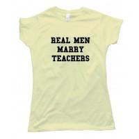 Womens Real Men Marry Teachers - Tee Shirt