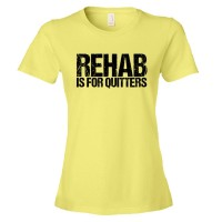 Womens Rehab Is For Quitters - Tee Shirt