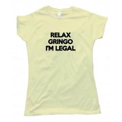 Womens Relax Gringo I'M Legal Tee Shirt