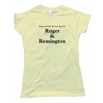 Womens Represented By The Law Firm Of Ruger & Remington Gun Rights - Tee Shirt
