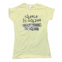 Womens Silence Is Golden - Duct Tape Is Silver - Tee Shirt
