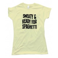 Womens Sweaty And Ready For Spaghetti - Tee Shirt