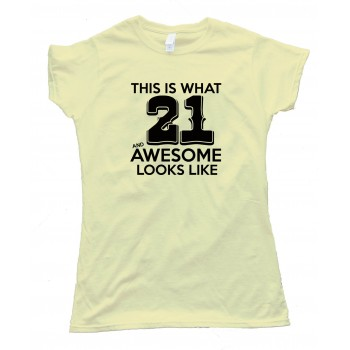 Womens This Is What 21 And Awesome Looks Like Tee Shirt
