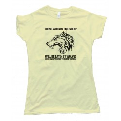 Womens Those That Act Like Sheep Will Be Eaten By Wolves Tee Shirt