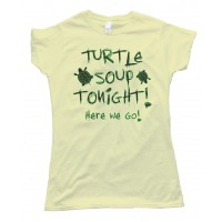 Womens Turtle Soup Tonight - Here We Go - Ax Men Tee Shirt