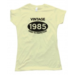 Womens Vintage 1985 Aged To Perfection Tee Shirt